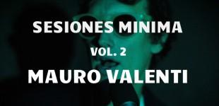 Sesiones Minima vol. 2: Mauro Valenti
