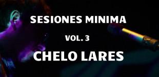 Sesiones Minima vol. 3: Chelo Lares