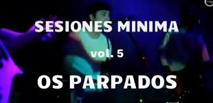 Sesiones Minima vol. 5 Os Párpados