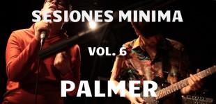 Sesiones Minima vol. 6: Palmer